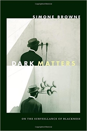 Dark Matters: On the Surveillance of Blackness Review